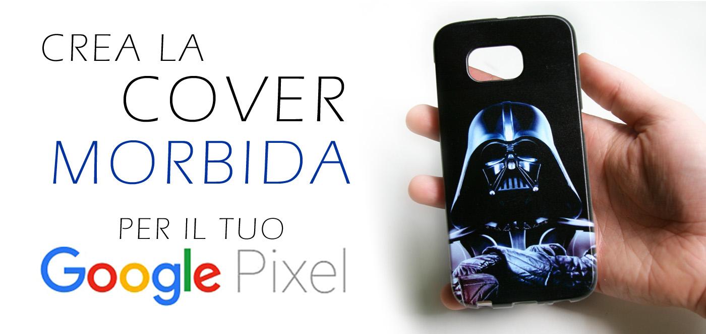 cover personalizzate per cellulari e smartphone google Pixel